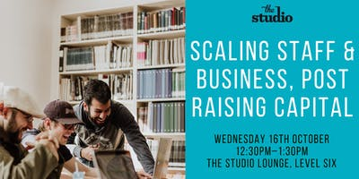 Speaker Series @ The Studio: Scaling Staff & Business, Post Raising Capital