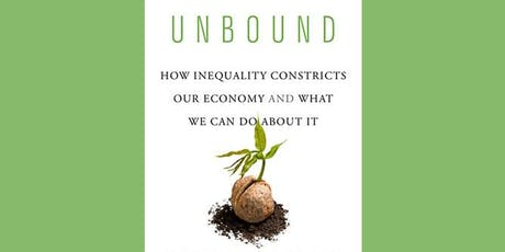 Unbound: How Inequality Constricts Our Economy and What We Can Do about It tickets