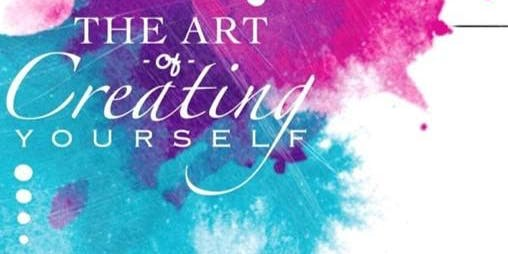The Art of Creating Yourself