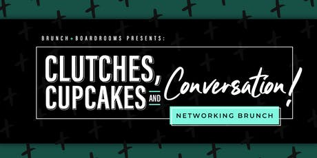 Clucthes, Cupcakes & Conversation Networking Brunch (Presented By Brunch & Boardrooms LLC) tickets
