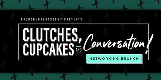 Clucthes, Cupcakes & Conversation Networking Brunch (Presented By Brunch & Boardrooms LLC)