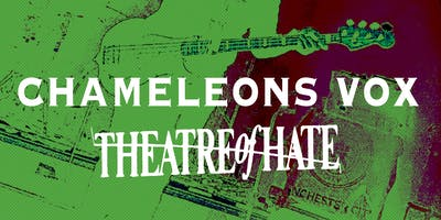 Chameleons Vox & Theatre of Hate