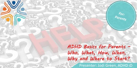 ADHD Basics for Parents - Who, What, How, When, Why and Where to Start? tickets