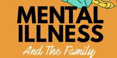 MENTAL ILLNESS AND THE FAMILY