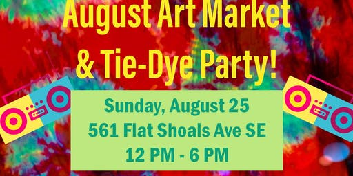 August Art Market & Tie-Dye Party!