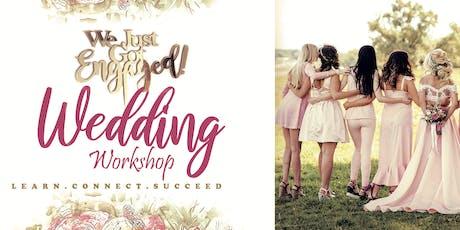 WE JUST GOT ENGAGED - WEDDING WORKSHOP tickets