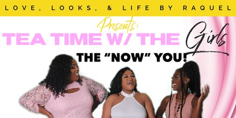 """Love Looks & Life Presents: Tea Time With The Girls The """"Now"""" You tickets"""