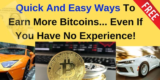 Quick And Easy Ways To Earn More Bitcoins...even if You Have No Experience!
