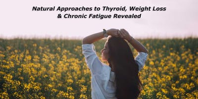Natural Approaches to Thyroid, Weight Loss & Chronic Fatigue Revealed