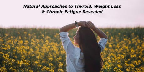 Natural Approaches to Thyroid, Weight Loss & Chronic Fatigue Revealed tickets