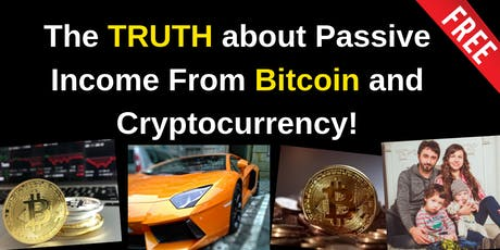 The TRUTH about Passive Income From Bitcoin and Cryptocurrency! tickets