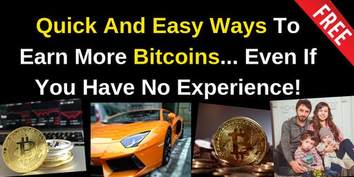 Quick And Easy Ways To Earn More Bitcoins... even if You Have No Experience!