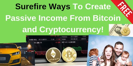 Surefire Ways To Create Passive Income From Bitcoin and Cryptocurrency! tickets
