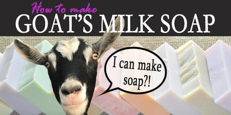 Goat's Milk Soap Making Class tickets