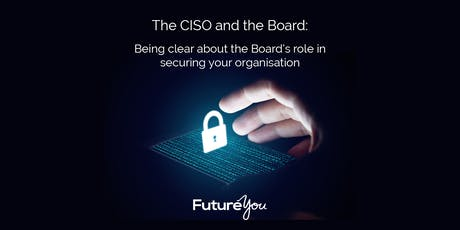 The CISO and the Board; the Board's role in securing your Organisation tickets