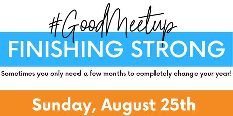 #GoodMeetup: Finishing Strong tickets