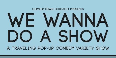 We Wanna Do A Show tickets