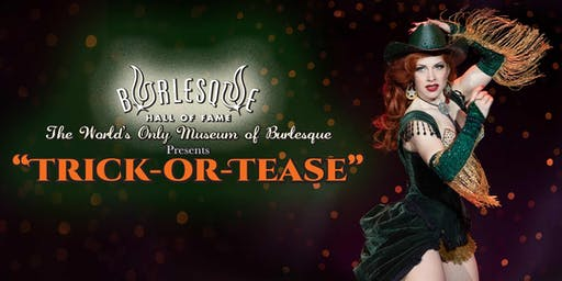"The Burlesque Hall of Fame Presents ""TRICK-OR-TEASE!"""