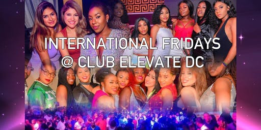 INTERNATIONAL FRIDAYS @ CLUB ELEVATE DC | LADIES FREE ALL NIGHT