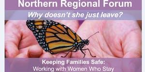 Northern Regional Forum: Keeping Families Safe -...