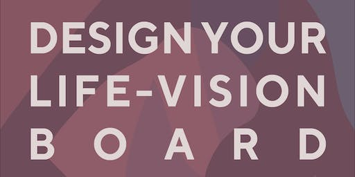 Workshop 2 -Design Your Life-Vision Board
