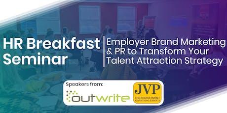 HR Breakfast Seminar – Employer Brand Marketing & PR to Transform Your Talent Attraction Strategy tickets