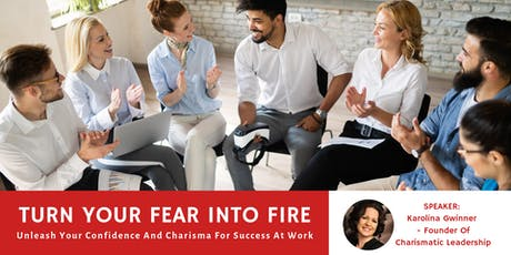 Turn your Fear into FIRE: Boost your Confidence and Charisma For Success At Work tickets