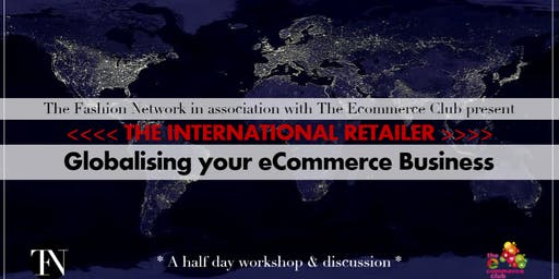 The Fashion Network & Ecommerce Club present The International Retailer, Globalising your Ecommerce Business