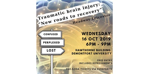 "Headway Leicester 2019 -  Traumatic Brain Injury: ""New roads to recovery"""