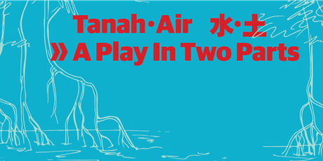 Tanah•Air 水•土: A Play In Two Parts tickets