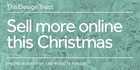 """The Design Trust's """"Sell more online this Christmas""""- Get ready, get traffic, get sales & orders.  tickets"""