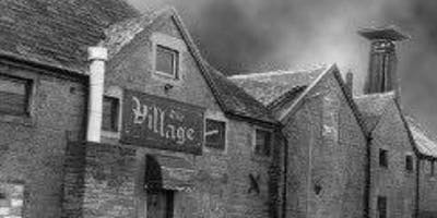 THE VILLAGE GHOST HUNT 17/1/2020 **DEPOSIT OPTION AVAILABLE** 9pm-2am