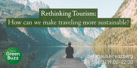 Rethinking tourism: How can we make traveling more sustainable? Tickets