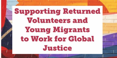 Supporting Returned Volunteers and Young Migrants to Work for Global Justice tickets