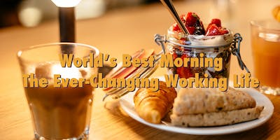 "World's Best Morning: ""The Ever-Changing Working Life"""