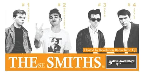 The Smiths & Morrissey Tribute (These Smiths) & Dj Dave Sweetmore tickets