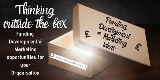 Thinking outside the Box - Funding, Development and Marketing for your Organisation