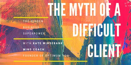Making Difficult Clients a Myth - The Hidden Superpower in Business tickets