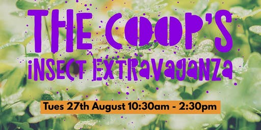 Insect Extravaganza at The Coop