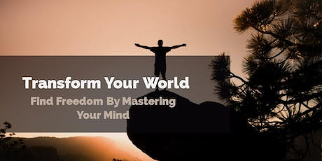 Transform Your World - Find Freedom by Mastering The Mind  3 Day Retreat tickets