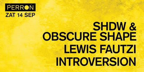 SHDW & OSCURE SHAPE, LEWIS FAUTZI, INTROVERSION tickets