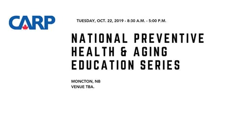 National Preventive Health & Aging Education Series - Moncton tickets