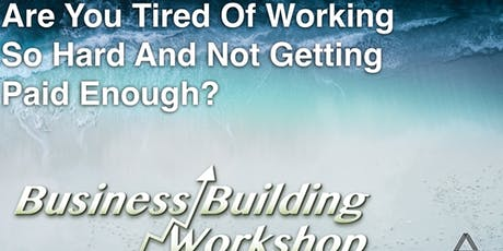Business Building Workshop - What if I could show you ways in which you start living life on your terms?  tickets
