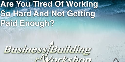 Business Building Workshop - What if I could show you ways in which you start living life on your terms?