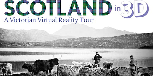 Scotland in 3D – A Victorian Virtual Reality Tour