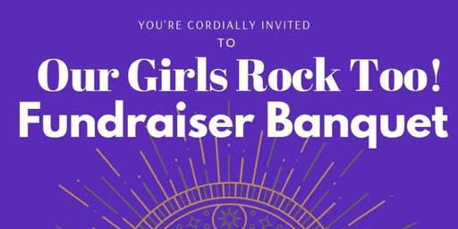 Our Girls Rock Too! Fundraiser Banquet