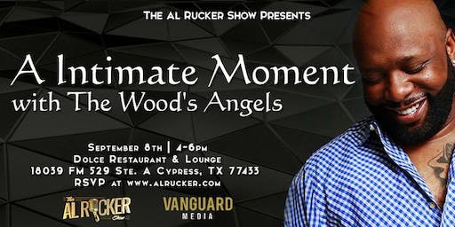 Al Rucker Show Presents A Intimate Moment with Wood's Angels