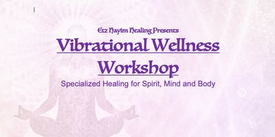 Vibrational Wellness Workshop