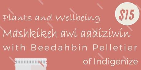 Plants and Wellbeing - Mashkikeh Awi Aadiziwin tickets