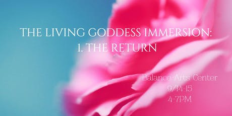 The Living Goddess Immersion: 1. The Return // NYC tickets